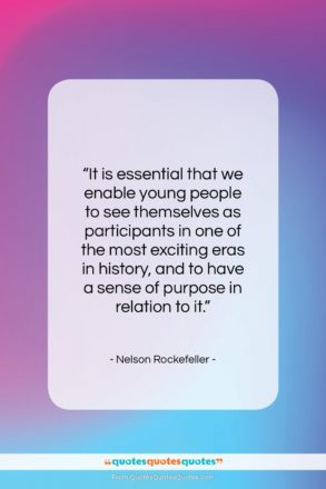 """Nelson Rockefeller quote: """"It is essential that we enable young…""""- at QuotesQuotesQuotes.com"""