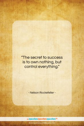 """Nelson Rockefeller quote: """"The secret to success is to own…""""- at QuotesQuotesQuotes.com"""