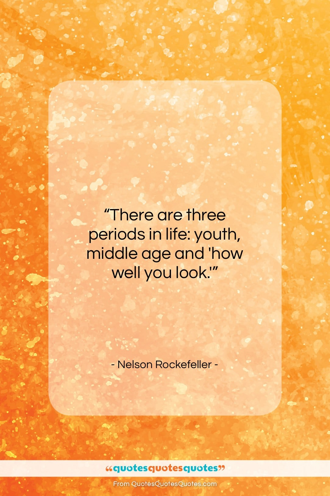 """Nelson Rockefeller quote: """"There are three periods in life: youth…""""- at QuotesQuotesQuotes.com"""