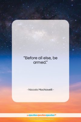 "Niccolo Machiavelli quote: ""Before all else, be armed….""- at QuotesQuotesQuotes.com"
