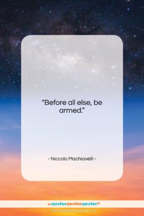 """Niccolo Machiavelli quote: """"Before all else, be armed….""""- at QuotesQuotesQuotes.com"""