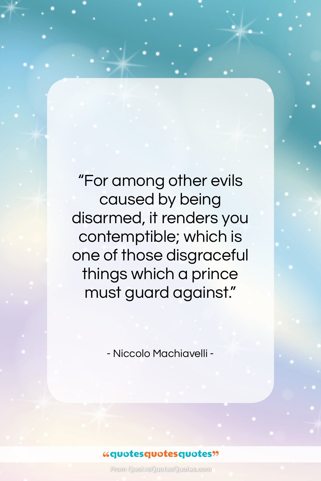 """Niccolo Machiavelli quote: """"For among other evils caused by being…""""- at QuotesQuotesQuotes.com"""