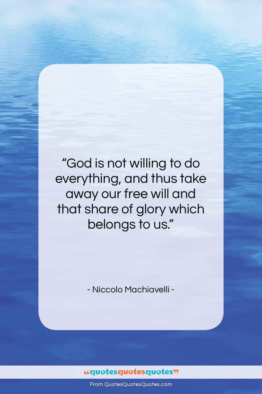 """Niccolo Machiavelli quote: """"God is not willing to do everything,…""""- at QuotesQuotesQuotes.com"""