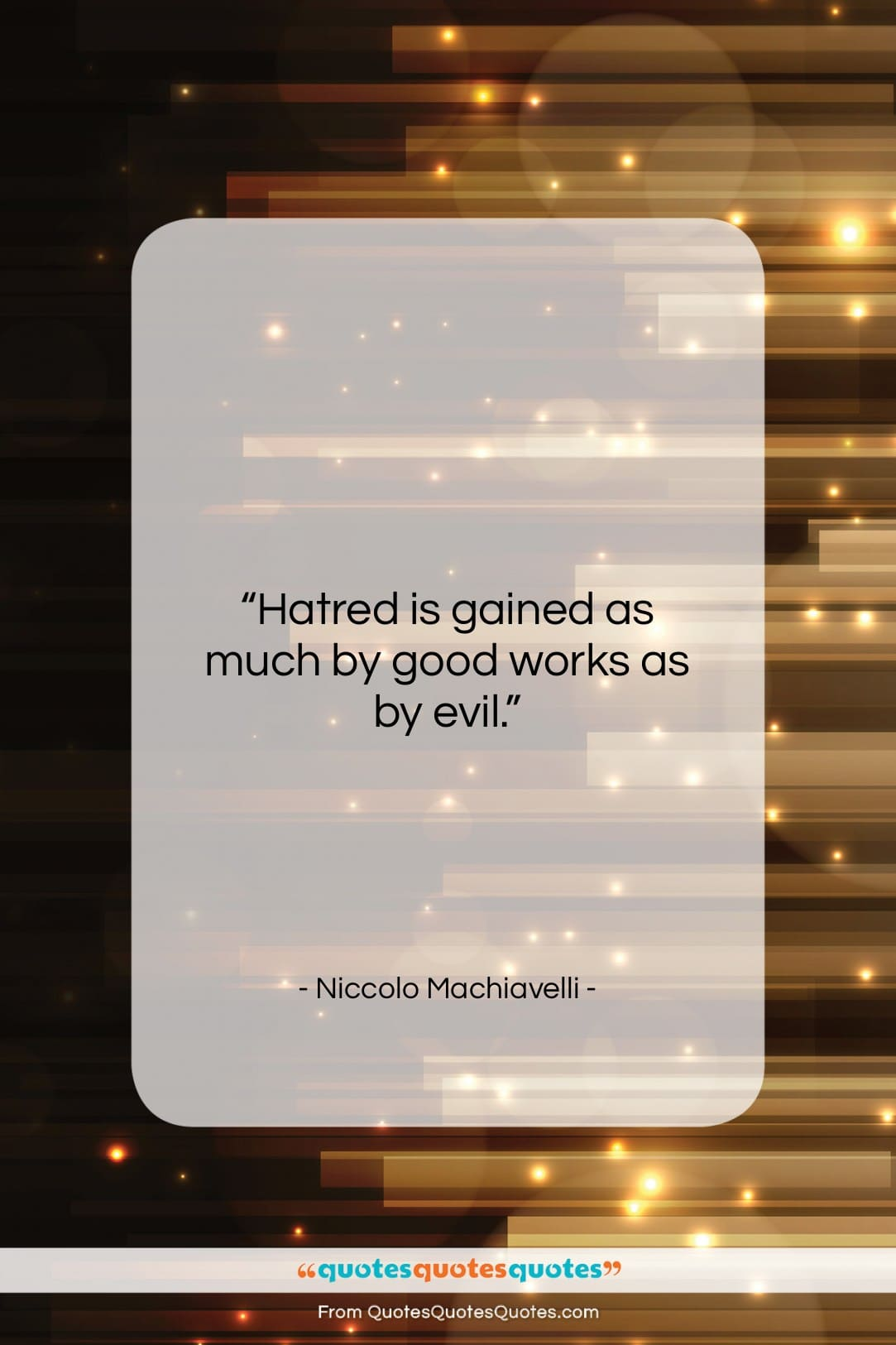 """Niccolo Machiavelli quote: """"Hatred is gained as much by good…""""- at QuotesQuotesQuotes.com"""
