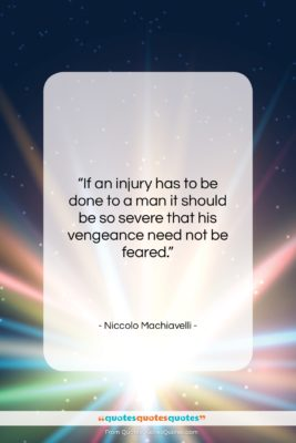 """Niccolo Machiavelli quote: """"If an injury has to be done…""""- at QuotesQuotesQuotes.com"""