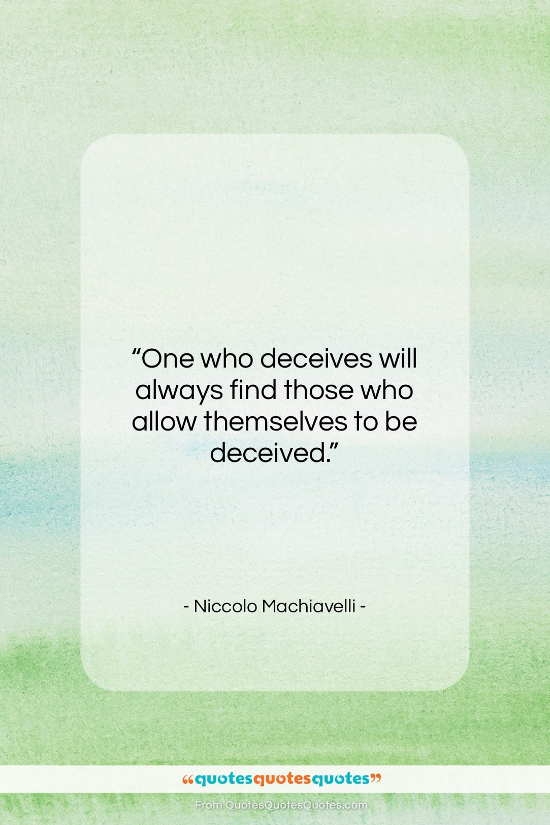 """Niccolo Machiavelli quote: """"One who deceives will always find those…""""- at QuotesQuotesQuotes.com"""