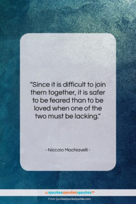 """Niccolo Machiavelli quote: """"Since it is difficult to join them…""""- at QuotesQuotesQuotes.com"""