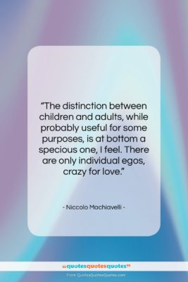 """Niccolo Machiavelli quote: """"The distinction between children and adults, while…""""- at QuotesQuotesQuotes.com"""