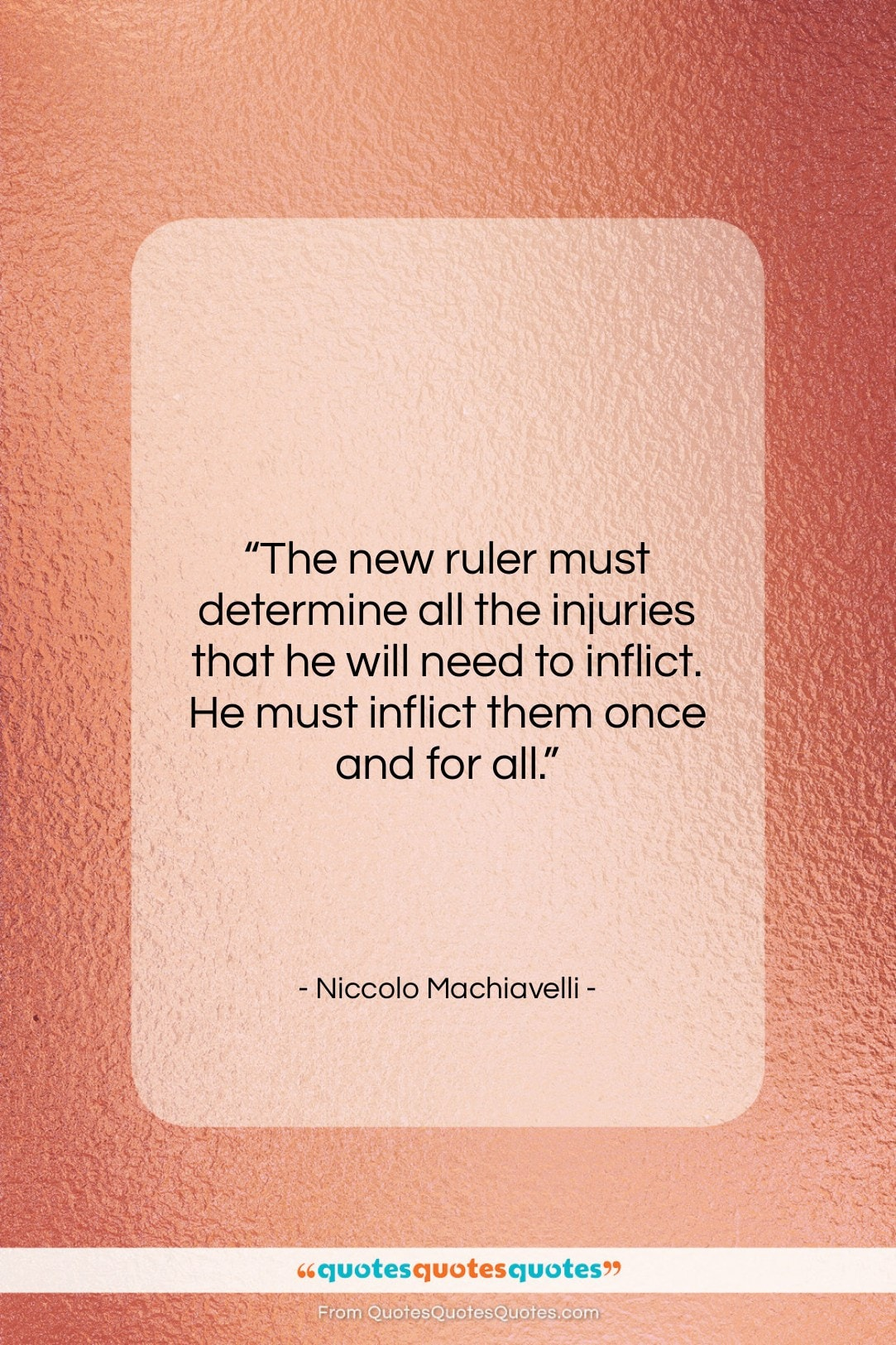 """Niccolo Machiavelli quote: """"The new ruler must determine all the…""""- at QuotesQuotesQuotes.com"""