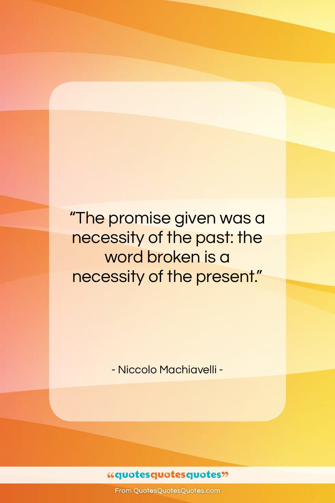 """Niccolo Machiavelli quote: """"The promise given was a necessity of…""""- at QuotesQuotesQuotes.com"""