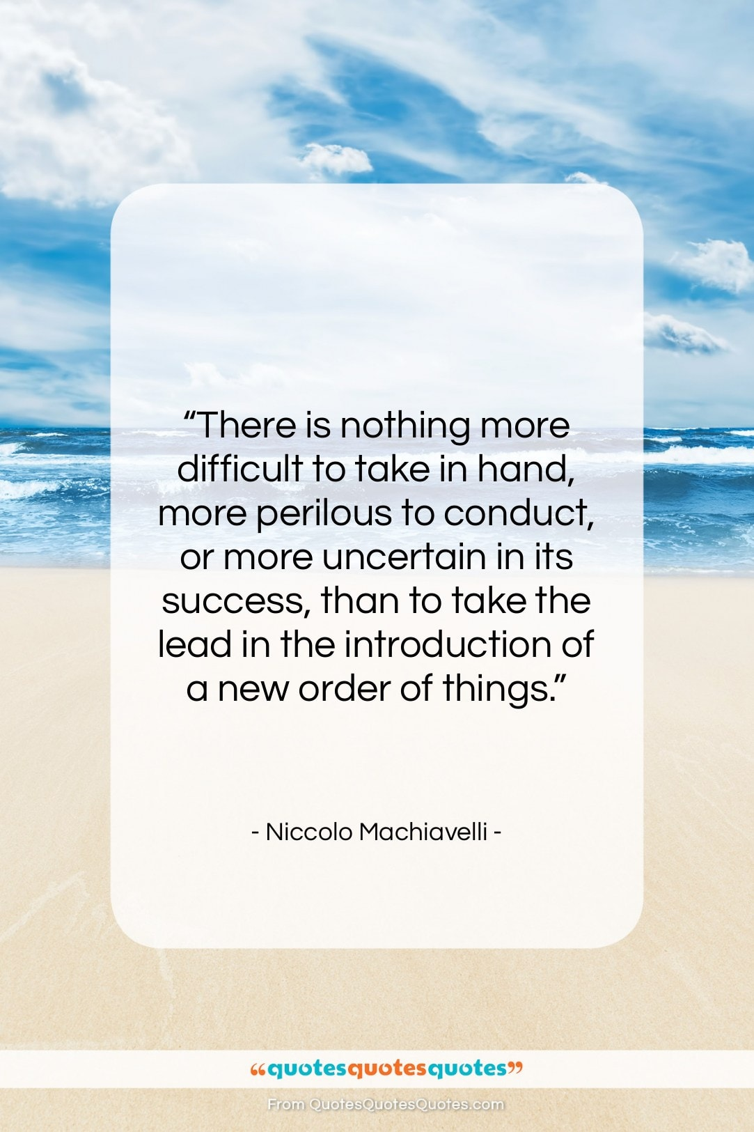 "Niccolo Machiavelli quote: ""There is nothing more difficult to take…""- at QuotesQuotesQuotes.com"