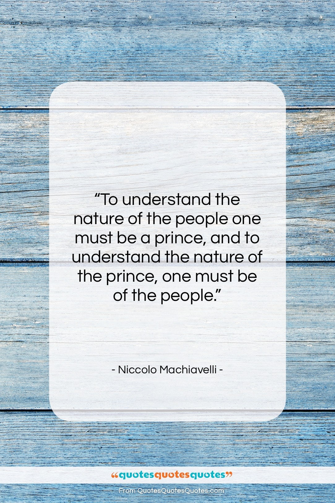 """Niccolo Machiavelli quote: """"To understand the nature of the people…""""- at QuotesQuotesQuotes.com"""