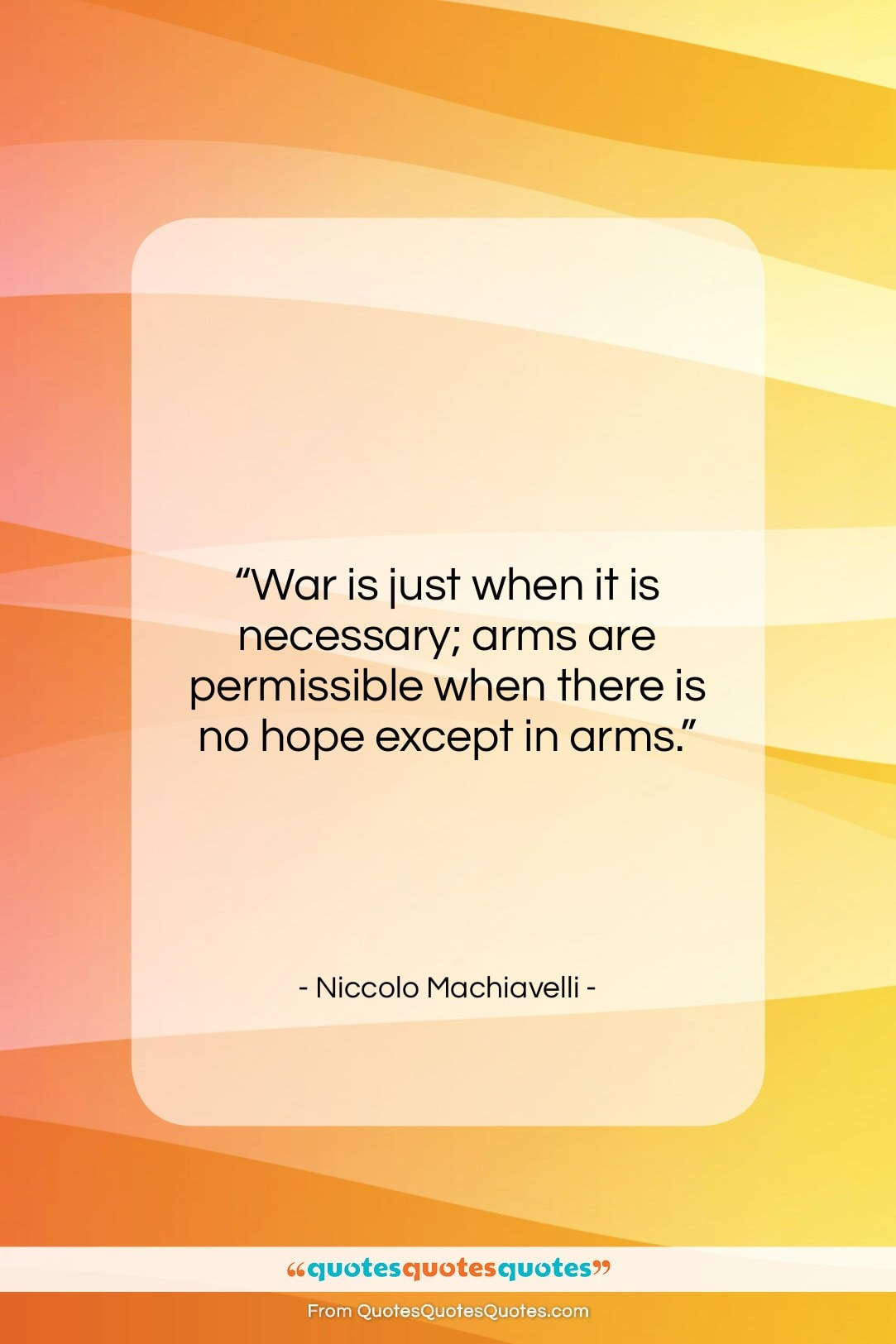 """Niccolo Machiavelli quote: """"War is just when it is necessary;…""""- at QuotesQuotesQuotes.com"""