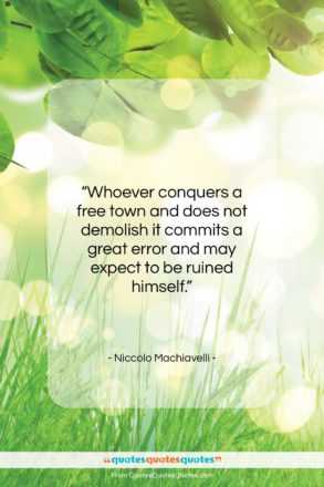 "Niccolo Machiavelli quote: ""Whoever conquers a free town and does…""- at QuotesQuotesQuotes.com"