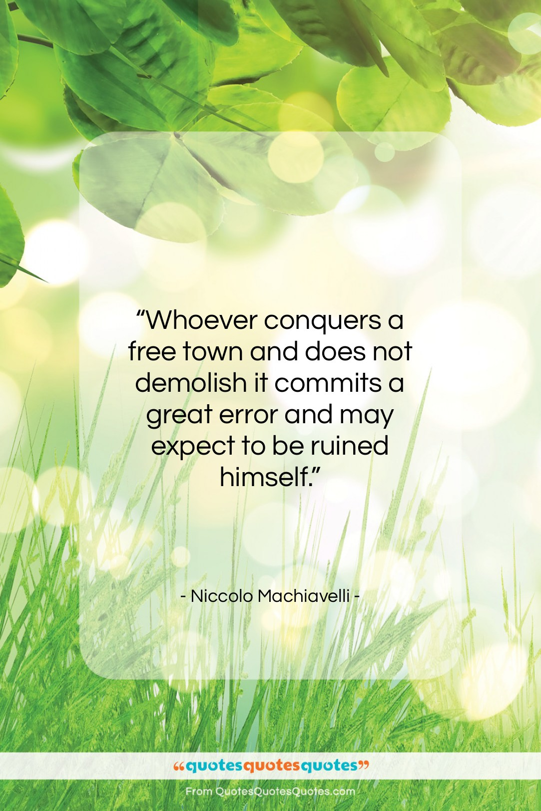 """Niccolo Machiavelli quote: """"Whoever conquers a free town and does…""""- at QuotesQuotesQuotes.com"""