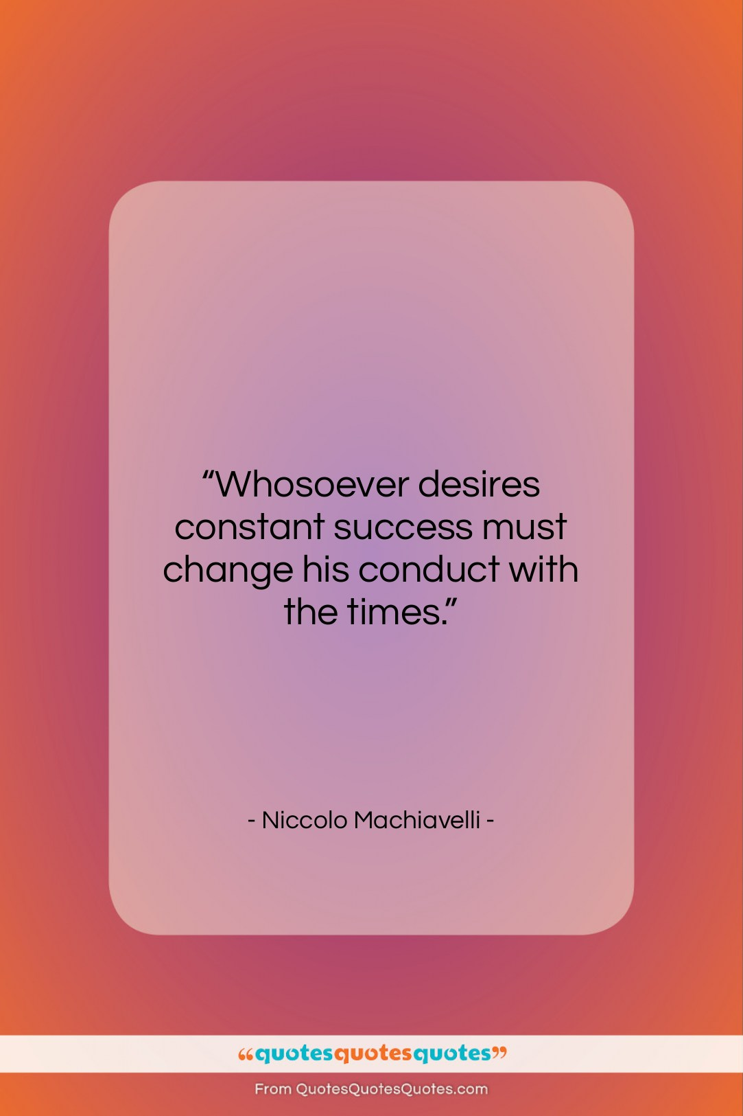 "Niccolo Machiavelli quote: ""Whosoever desires constant success must change his…""- at QuotesQuotesQuotes.com"