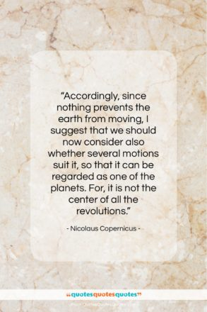 """Nicolaus Copernicus quote: """"Accordingly, since nothing prevents the earth from…""""- at QuotesQuotesQuotes.com"""