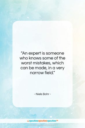 """Niels Bohr quote: """"An expert is someone who knows some…""""- at QuotesQuotesQuotes.com"""