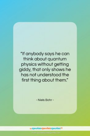 """Niels Bohr quote: """"If anybody says he can think about…""""- at QuotesQuotesQuotes.com"""
