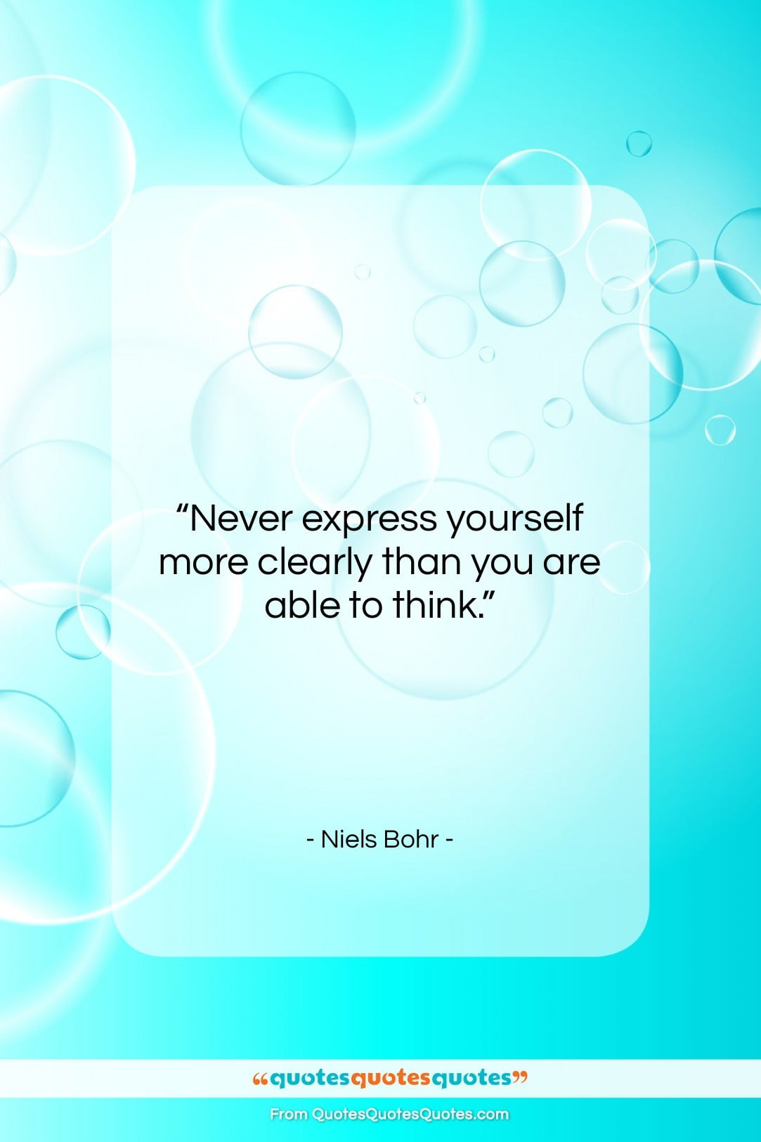 """Niels Bohr quote: """"Never express yourself more clearly than…""""- at QuotesQuotesQuotes.com"""
