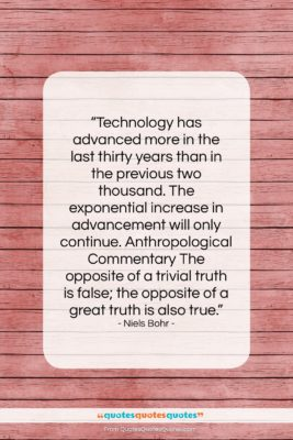 """Niels Bohr quote: """"Technology has advanced more in the last…""""- at QuotesQuotesQuotes.com"""