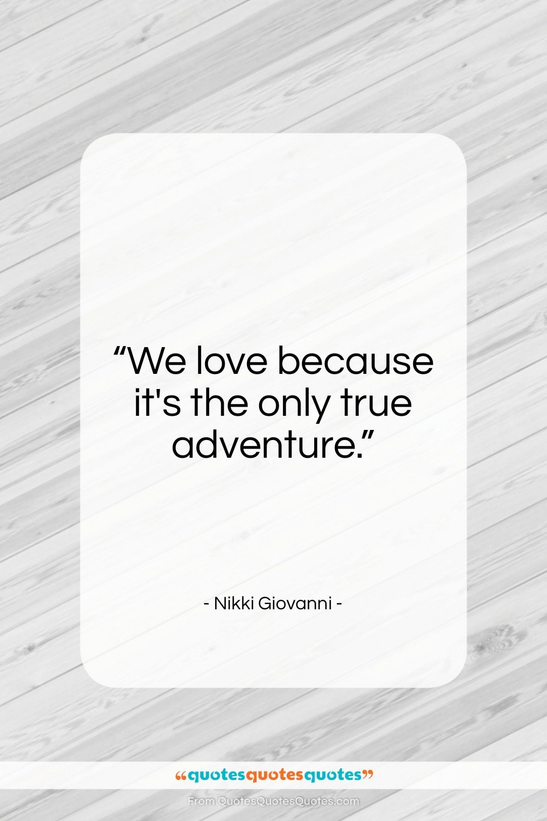 """Nikki Giovanni quote: """"We love because it's the only true…""""- at QuotesQuotesQuotes.com"""