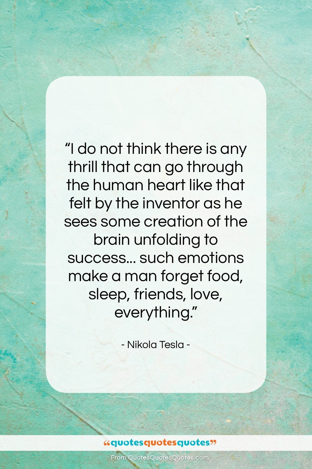 """Nikola Tesla quote: """"I do not think there is any…""""- at QuotesQuotesQuotes.com"""