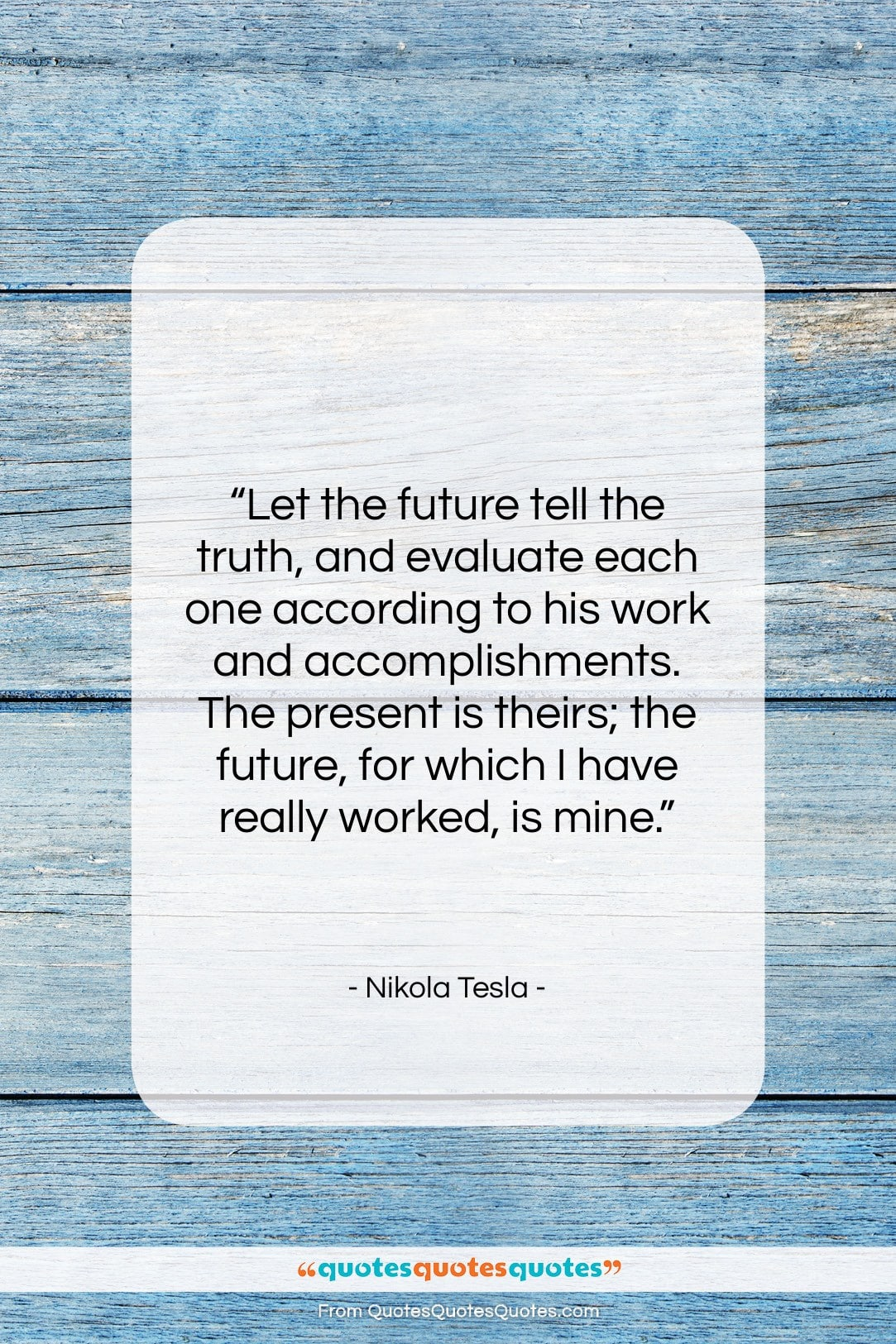 """Nikola Tesla quote: """"Let the future tell the truth, and…""""- at QuotesQuotesQuotes.com"""