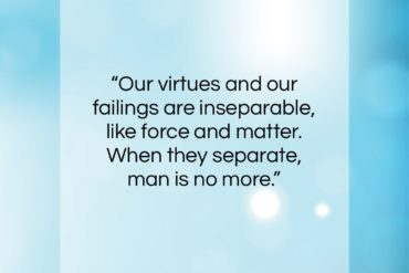 """Nikola Tesla quote: """"Our virtues and our failings are inseparable,…""""- at QuotesQuotesQuotes.com"""