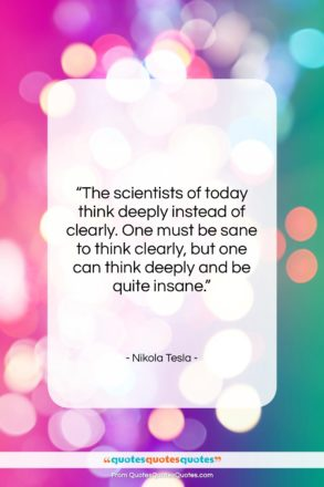 """Nikola Tesla quote: """"The scientists of today think deeply instead…""""- at QuotesQuotesQuotes.com"""