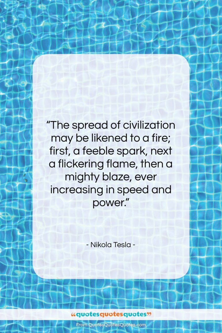 "Nikola Tesla quote: ""The spread of civilization may be likened…""- at QuotesQuotesQuotes.com"