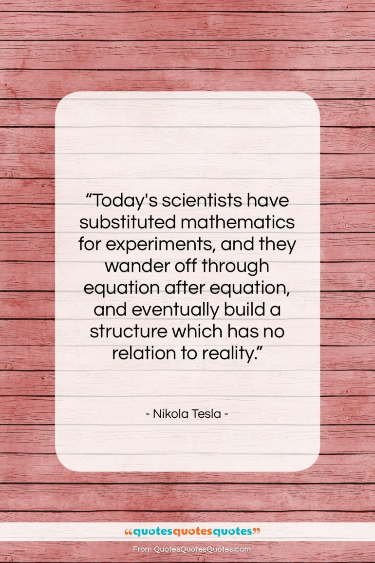 "Nikola Tesla quote: ""Today's scientists have substituted mathematics for experiments,…""- at QuotesQuotesQuotes.com"