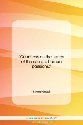 "Nikolai Gogol quote: ""Countless as the sands of the sea…""- at QuotesQuotesQuotes.com"