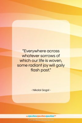 """Nikolai Gogol quote: """"Everywhere across whatever sorrows of which our…""""- at QuotesQuotesQuotes.com"""