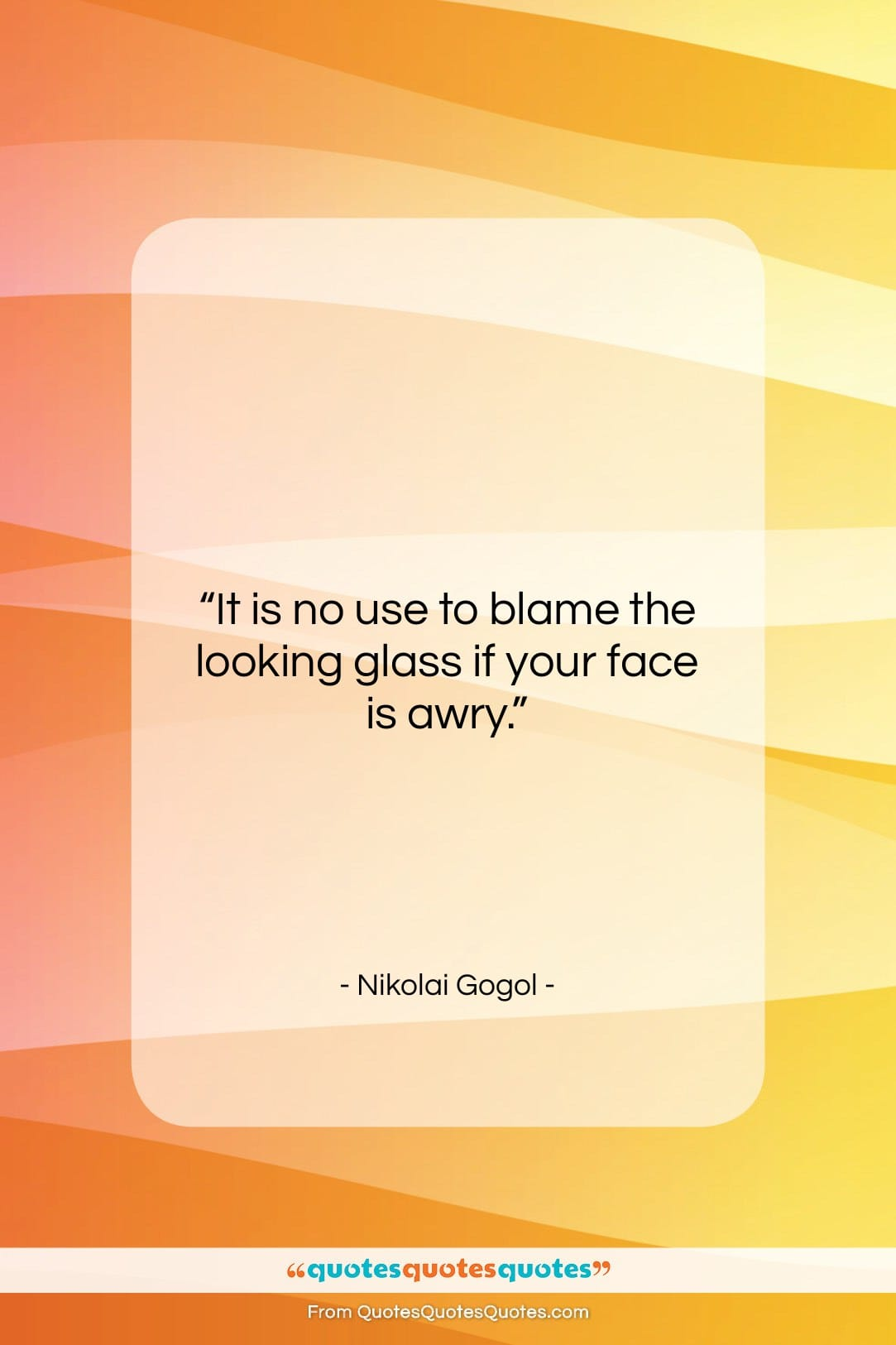 """Nikolai Gogol quote: """"It is no use to blame the…""""- at QuotesQuotesQuotes.com"""