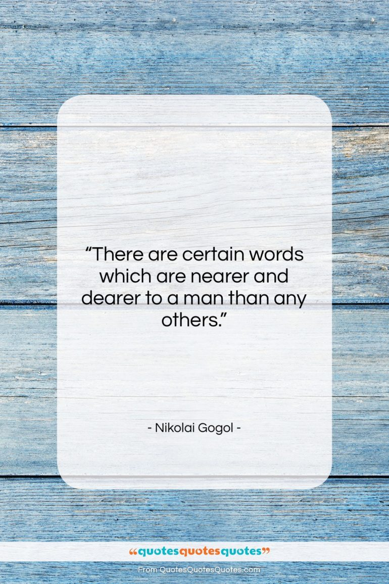 """Nikolai Gogol quote: """"There are certain words which are nearer…""""- at QuotesQuotesQuotes.com"""