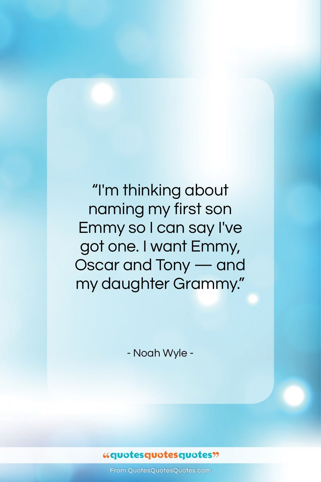 """Noah Wyle quote: """"I'm thinking about naming my first son…""""- at QuotesQuotesQuotes.com"""