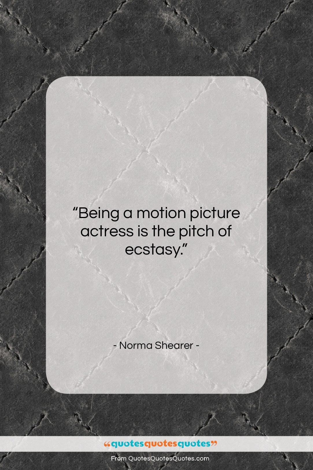 """Norma Shearer quote: """"Being a motion picture actress is the…""""- at QuotesQuotesQuotes.com"""
