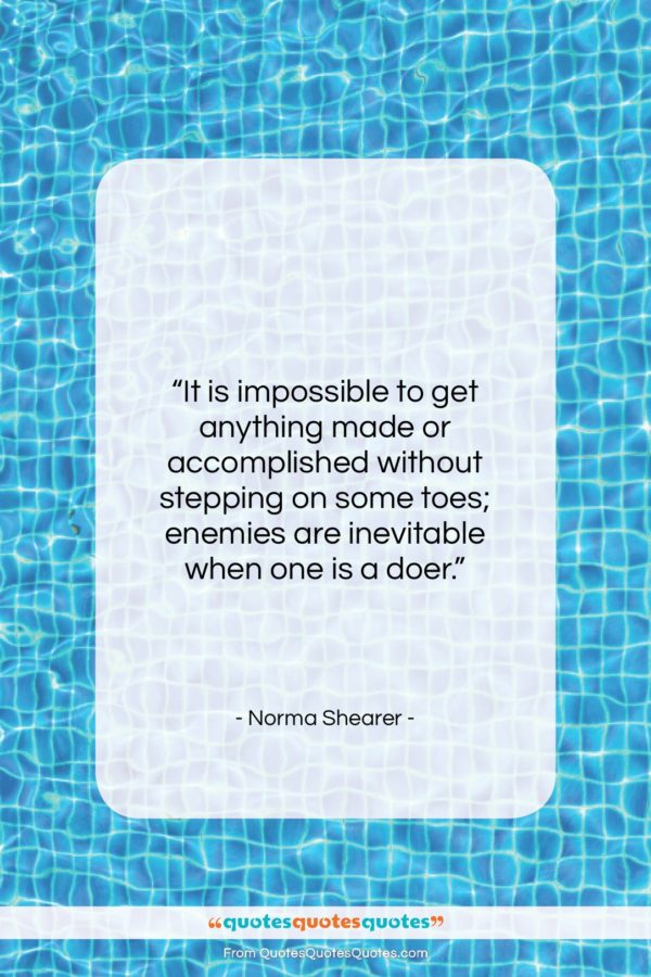 """Norma Shearer quote: """"It is impossible to get anything made…""""- at QuotesQuotesQuotes.com"""