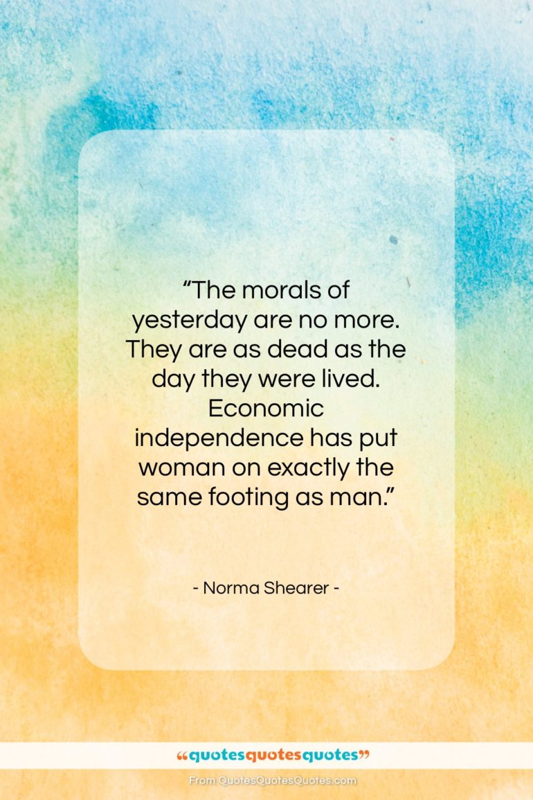 """Norma Shearer quote: """"The morals of yesterday are no more…""""- at QuotesQuotesQuotes.com"""