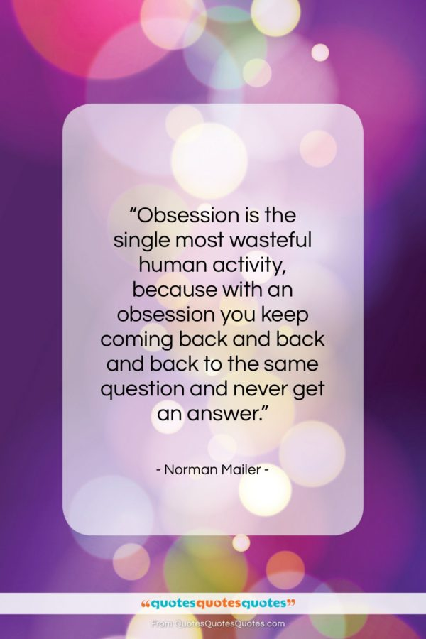 "Norman Mailer quote: ""Obsession is the single most wasteful human…""- at QuotesQuotesQuotes.com"