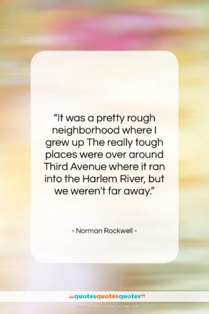 """Norman Rockwell quote: """"It was a pretty rough neighborhood where…""""- at QuotesQuotesQuotes.com"""