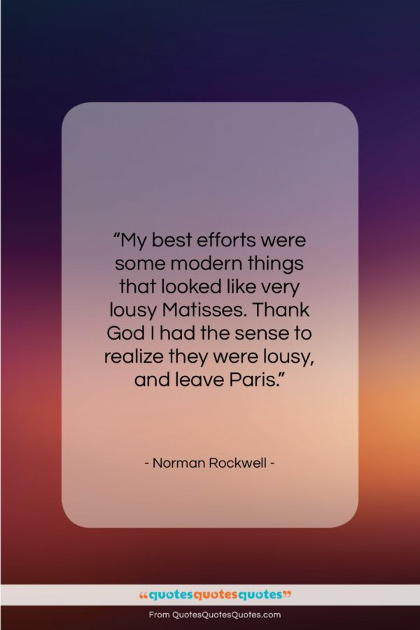 """Norman Rockwell quote: """"My best efforts were some modern things…""""- at QuotesQuotesQuotes.com"""