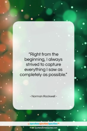 """Norman Rockwell quote: """"Right from the beginning, I always strived…""""- at QuotesQuotesQuotes.com"""