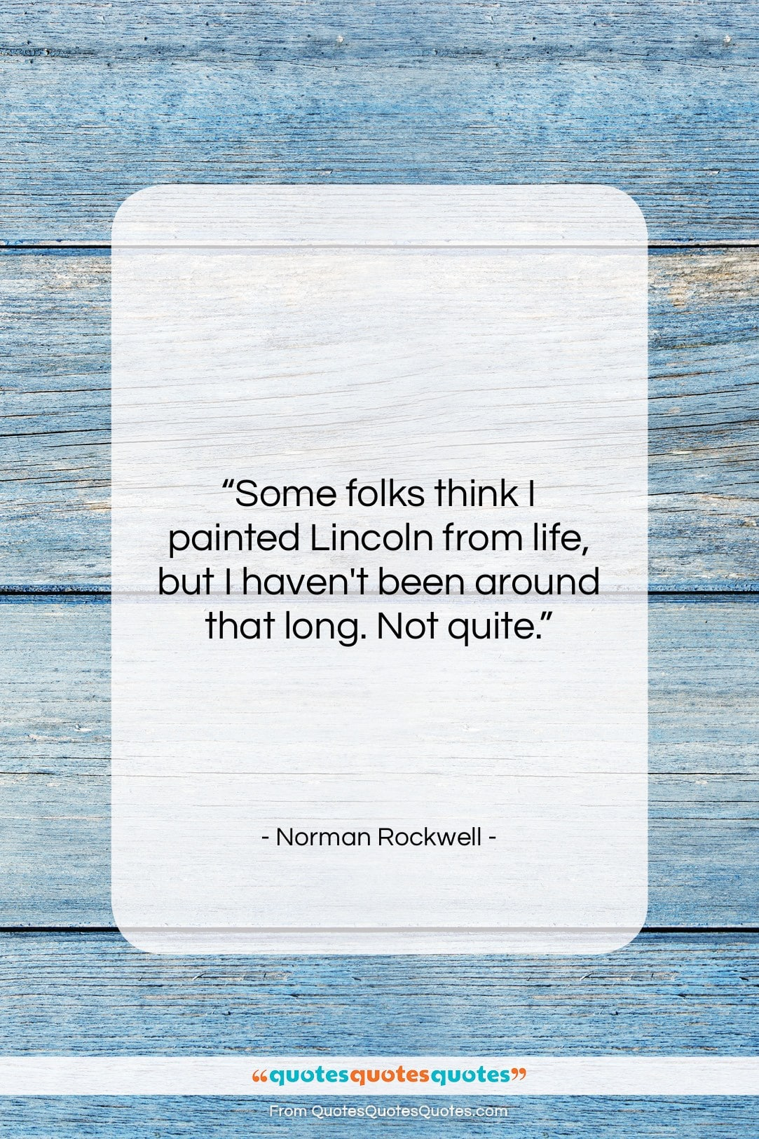 """Norman Rockwell quote: """"Some folks think I painted Lincoln from…""""- at QuotesQuotesQuotes.com"""
