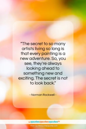 """Norman Rockwell quote: """"The secret to so many artists living…""""- at QuotesQuotesQuotes.com"""