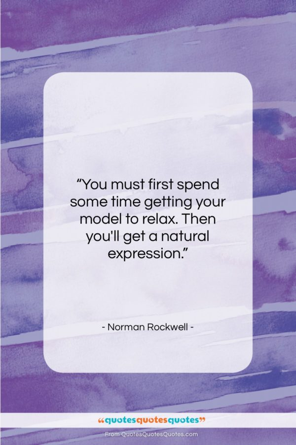 """Norman Rockwell quote: """"You must first spend some time getting…""""- at QuotesQuotesQuotes.com"""