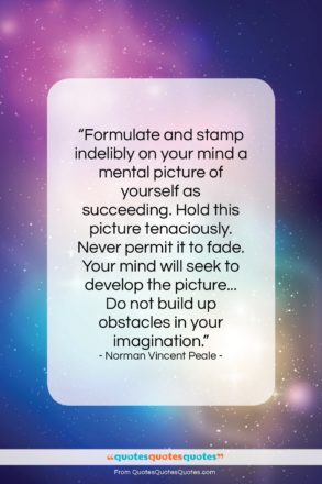 """Norman Vincent Peale quote: """"Formulate and stamp indelibly on your mind…""""- at QuotesQuotesQuotes.com"""