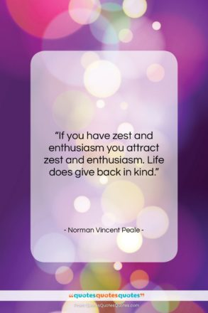 """Norman Vincent Peale quote: """"If you have zest and enthusiasm you…""""- at QuotesQuotesQuotes.com"""