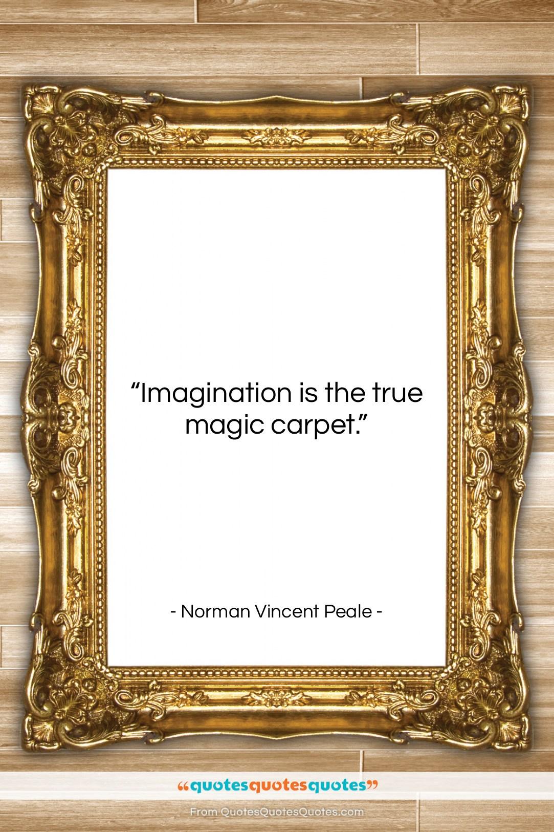 "Norman Vincent Peale quote: ""Imagination is the true magic carpet….""- at QuotesQuotesQuotes.com"